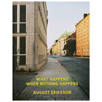 Art and Theory August Eriksson: What Happens When Nothing Happens