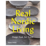 Thames & Hudson Real Nordic Living: Design. Food. Art. Travel.