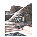 Gestalten Be Well: New Spa and Bath Culture and the Art of Being Well