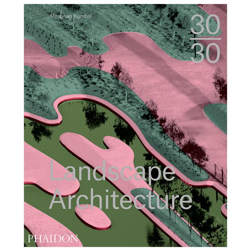 Phaidon 30:30 Landscape Architecture